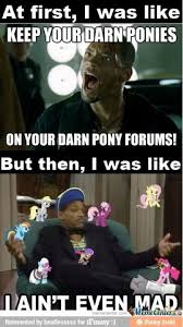 Aint Even Mad Meme - pin by samuel pierce on ponies shtuff pinterest mlp pony and
