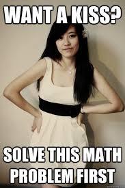 Asian Girlfriend Meme - want a kiss solve this math problem first asian girlfriend