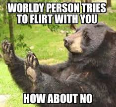 How About Yes Meme - lol yes although i ve never had anyone flirt with me before