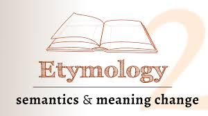 word origins semantics meaning change time etymology 2 of