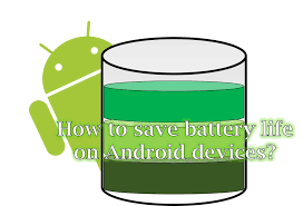 save battery on android how to save battery on android devices jeg sons