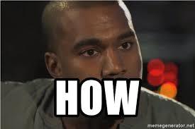 Kanye West Meme Generator - how kanye west how meme generator