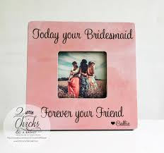 Personalized Wedding Photo Frame Today Your Bridesmaid Forever Your Friend Frame Personalized