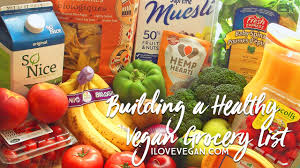 building a healthy vegan grocery list i love vegan