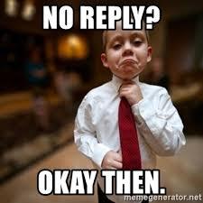 Okay Then Meme - no reply okay then alright then business kid meme generator