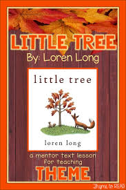 themes in the education of little tree little tree by loren long is the perfect text for teaching theme in