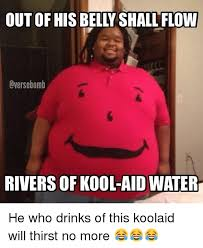 Kool Aid Meme - outof his belly shall flow oversebomb of kool aid water he who
