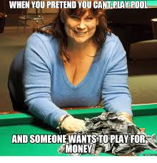 Pool Meme - when you pretend you cantuplay pool and so for memes pretenders