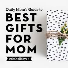 best gifts for mom 2017 top gifts for mom daily mom