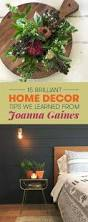 15 home decor tips from joanna gaines that you u0027ll want to steal