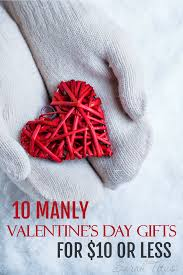 10 manly valentine u0027s day gifts for 10 or less sarah titus