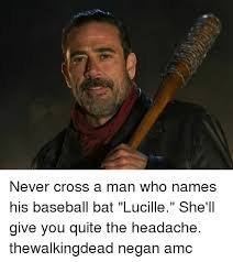never cross a man who names his baseball bat lucille she ll give you