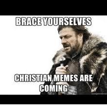 Meme Brace Yourself - brace yourselves christian memes are coming meme on me me