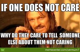 I Don T Care Meme - so if any1 ever says they don t care by yermum7 meme center