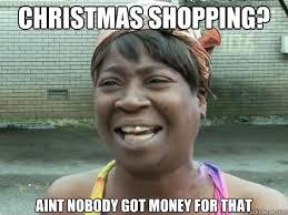 Christmas Shopping Meme - christmas shopping aint nobody got money for that sweet brown