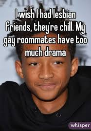 Gay Roommate Meme - wish i had lesbian friends they re chill my gay roommates have too