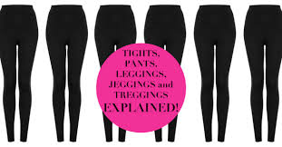 Leggings Are Not Pants Meme - tights pants leggings jeggings and treggings explained