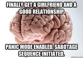 Good Relationship Memes - finally get a girlfriend and a good relationship panic mode