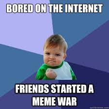 Internet Friends Meme - bored on the internet friends started a meme war success kid