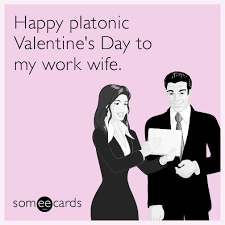 Valentine Meme - happy platonic valentine s day to my work wife valentine s day ecard