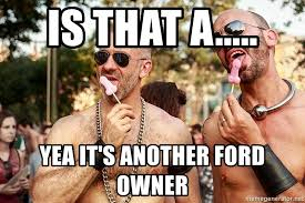 Ford Owner Memes - is that a yea it s another ford owner gay pride toyota meme