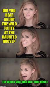 Haunted House Meme - bad pun anna kendrick meme imgflip