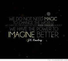 we do not need magic to change the world we carry all the power we