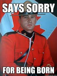 Memes About Being Sorry - says sorry for being born overly apologetic canadian quickmeme