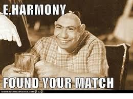 Eharmony Meme - eharmony found your match icanha sche ezeurgercomg meme on sizzle