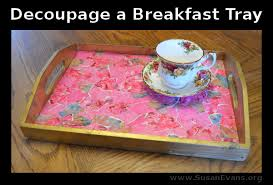 decoupage blog tutorial decoupage a breakfast tray with video tutorial http