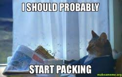 Moving Away Meme - i should probably start packing when moving away in 3 days make