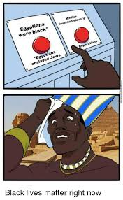 Egyptian Memes - whites invented slavery egyptians were reparations egyptians ans