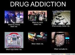 Drug Addict Meme - drug addict what people think i do what i really do what