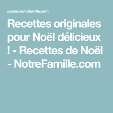 cuisine notre famille recettes originales pour noël délicieux recettes de noël