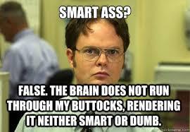 Smartass Memes - smart ass false the brain does not run through my buttocks