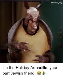 Armadillo Meme - img i m the holiday armadillo your part jewish friend meme on