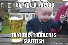 Scottish Meme - i bet you 繧筌1oo that this toddler is scottish make a meme