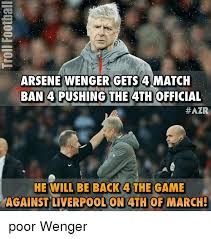 Arsene Wenger Meme - arsene wenger gets 4 match ban 4 pushing the ath official azr the