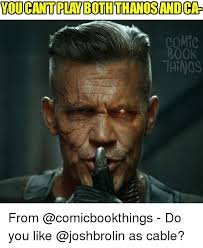 Cable Meme - you can tplay both thanos andca compo book taings from do you