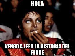 Meme Ferre - hola vengo a leer la historia del ferre meme de comiendo palomitas