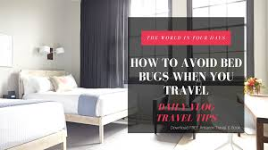 How To Avoid Bed Bugs Bed Bugs In My Hotel Oh Hell No How To Avoid Bed Bugs When Traveling