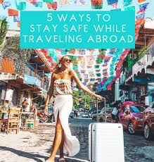 traveling abroad images 5 ways to stay safe while traveling abroad jetsetchristina jpg