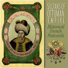 Ottoman Emperors Ottoman Emperors Postcards Osmanlı Sultanları Tarihi