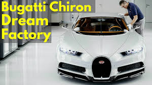 bugatti factory bugatti chiron production the molsheim dream factory youtube