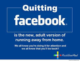 Memes On Facebook - quitting facebook is the adult version of running away from home