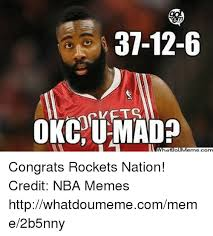 Why U Mad Meme - 37 12 6 okc u mad congrats rockets nation credit nba memes
