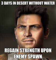 Nathan Meme - 3 days in desert without water regain strength upon enemy spawn
