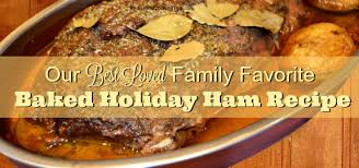 our best loved family favorite baked ham recipe real