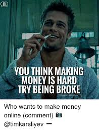 Money Memes - od oaily oo you think making money is hard try being broke instagram