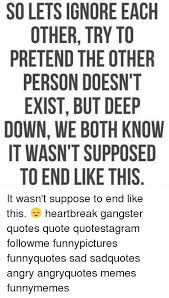 Heart Break Memes - 25 best memes about gangsters quote gangsters quote memes